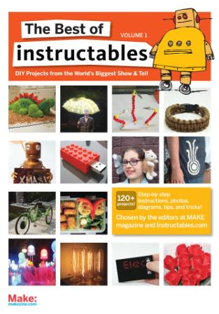 The Best of Instructables, Volume I - Do-It-Yourself Projects from the World's Biggest Show & Tell