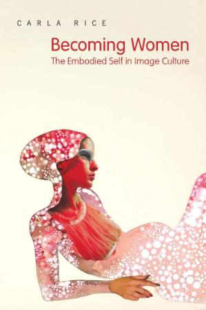 Becoming Women The Embodied Self in Image Culture