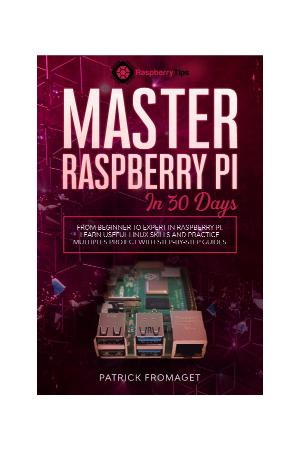 Master your Raspberry Pi in 30 days - A step-by-step guide for beginners on Raspbe...