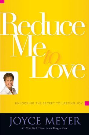 Reduce Me to Love Unlocking the Secret to Lasting Joy