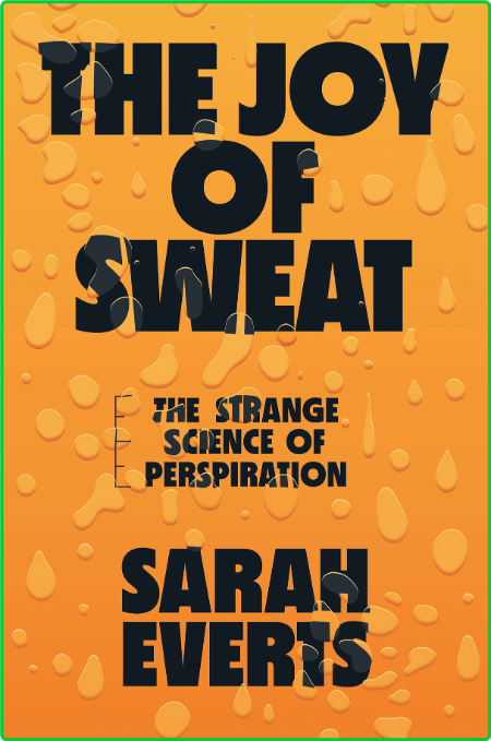 The Joy of Sweat  The Strange Science of Perspiration by Sarah Everts