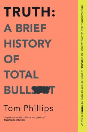 Truth - A Brief History of Total Bullsh't