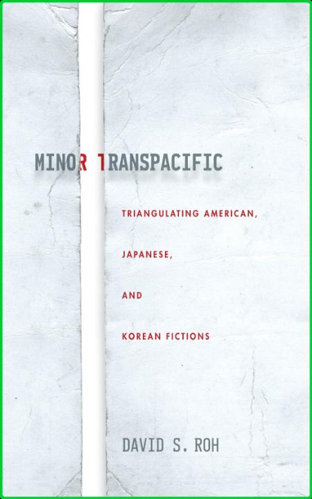Minor Transpacific - Triangulating American, Japanese, and Korean Fictions