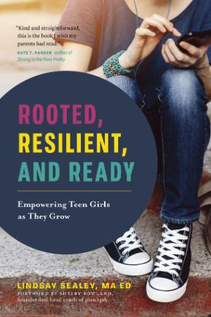 Rooted, Resilient, and Ready   Empowering Teen Girls As They Grow