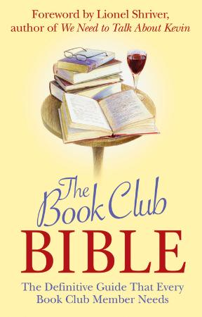 The Book Club Bible The Definitive Guide That Every Book Club Member Needs