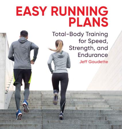 Easy Running Plans - Total-Body Training for Speed, Strength, and Endurance