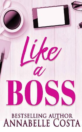 Like a Boss  A billionaire boss - Annabelle Costa