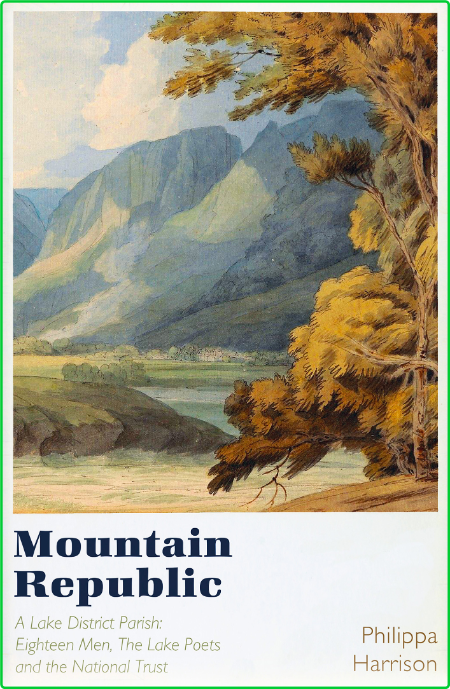 Mountain Republic - A Lake District Parish - Eighteen Men, The Lake Poets and the ...