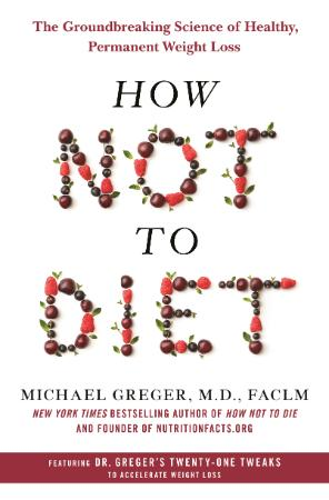 How Not TDiet - The Groundbreaking Science Of Healthy Permanent Weight Loss