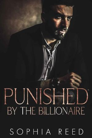 Punished by the Billionaire  A - Sophia Reed