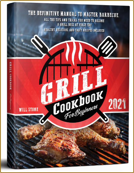 Grill Cookbook The Definitive Manual To Master Barbecue Tips And Tricks You Need To Become A Grill Boss