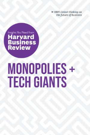 Monopolies and Tech Giants   The Insights You Need from Harvard Business Review (H...