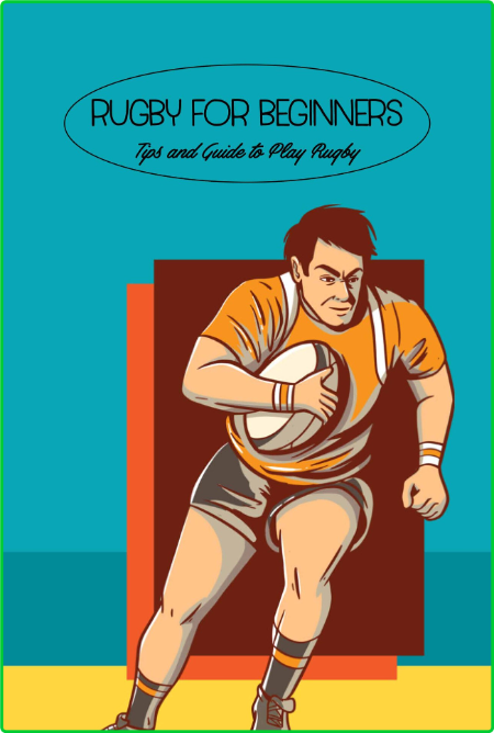 Rugby for Beginners - Tips and Guide to Play Rugby - Rugby Skills and Tactics
