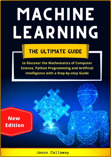Machine Learning - The Ultimate Guide To Discover The Mathematics Of Computer Science
