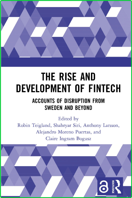 The Rise and Development of FinTech - Accounts of Disruption from Sweden and Beyond