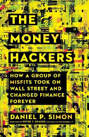 The Money Hackers  How a Group of Misfits Took on Wall Street and Changed Finance ...