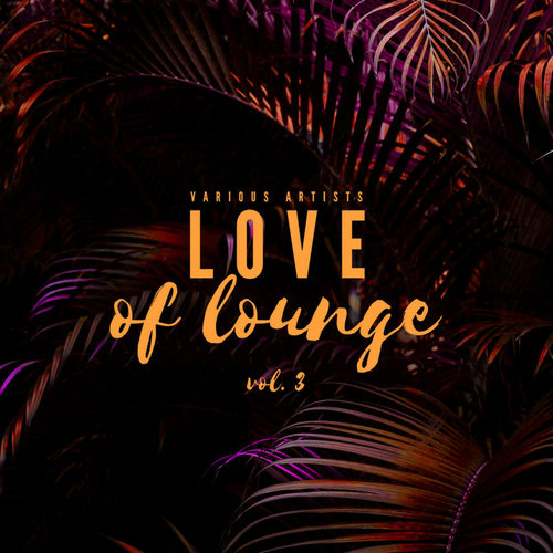 VA - Love Of Lounge Vol 3 (2020)