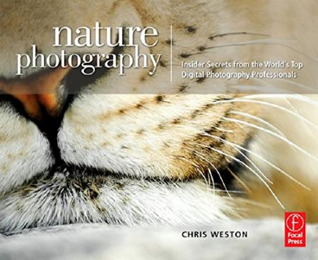 Nature Photography - Insider Secrets From The Worlds Top Digital Photography Professionals