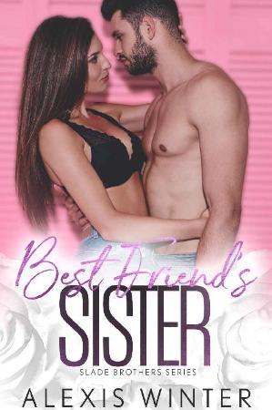 Best Friend's Sister (Slade Bro   Alexis Winter