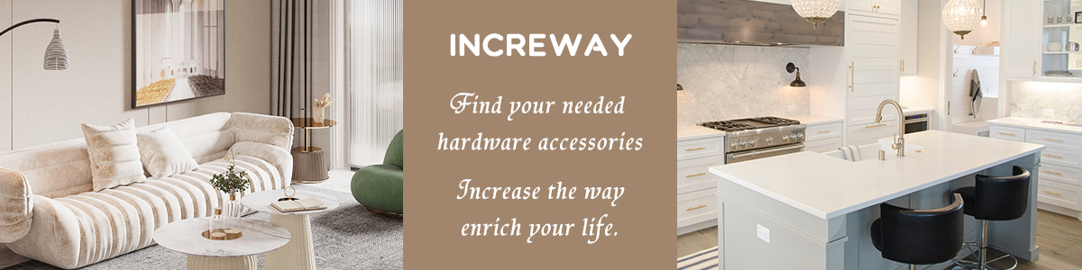 INCREWAY Supplies High Quality Hardware Accessories For Every Part Of The House Or Office At Affordable Prices