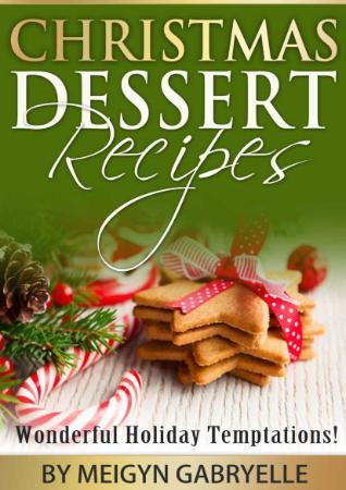 Christmas Dessert Recipes - Wonderful Holiday Temptations!