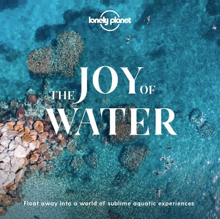 The Joy of Water   Float away into a world of sublime aquatic experiences