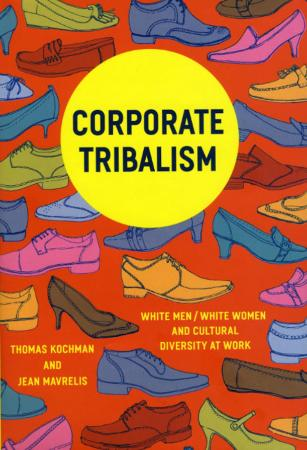 Corporate Tribalism White Men White Women and Cultural Diversity at Work