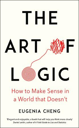 The Art of Logic - How to Make Sense in a World that Doesn't