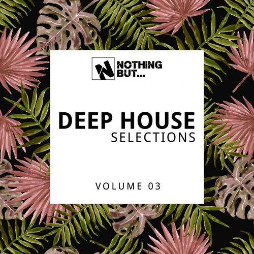 VA - Nothing But... Deep House Selections, Vol. 03 (2021)