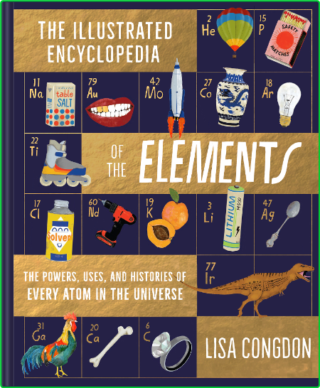 The Illustrated Encyclopedia of the Elements - The Powers, Uses, and Histories of ...