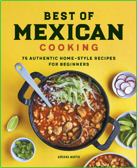 Best of Mexican Cooking - 75 Authentic Home-Style Recipes for Beginners