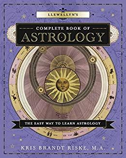 Llewellyn's Complete Book of Astrology The Easy Way to Learn Astrology