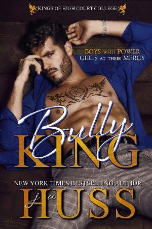 Bully King  A Dark Bully Romanc - JA Huss