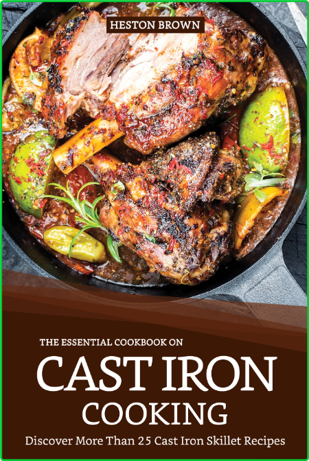The Essential Cookbook on Cast Iron Cooking - Discover More Than 25 Cast Iron Skil...