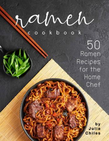 Ramen Cookbook   50 Ramen Recipes for the Home Chef