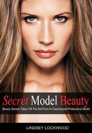 Secret Model Beauty Beauty tips from professional models