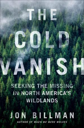 The Cold Vanish  Seeking the Missing in North America's Wildlands