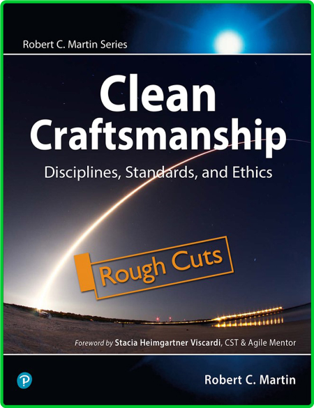 Clean Craftsmanship Disciplines, Standards, and Ethics [Rough Cuts]