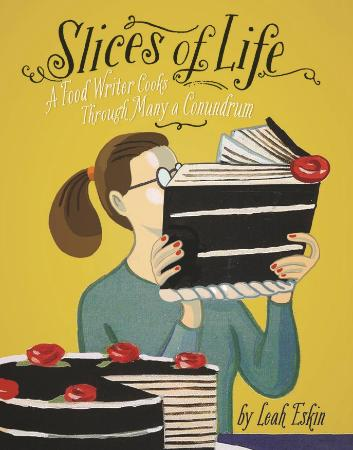 Slices of Life   A Food Writer Cooks through Many a Conundru