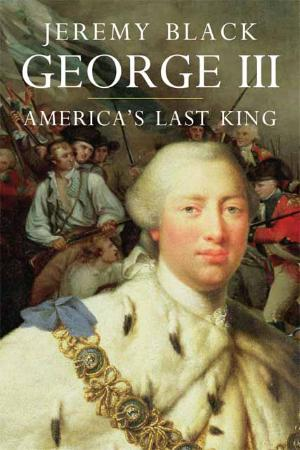 Jeremy Black - George III  America's Last King (The English Monarchs)