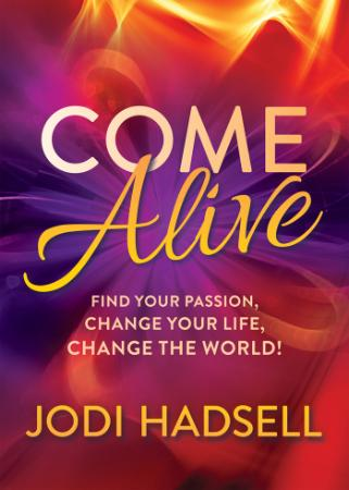 Come Alive   Find Your Passion, Change Your Life, Change the World