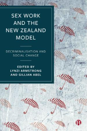 Sex Work and the New Zealand Model - Decriminalisation and Social Change