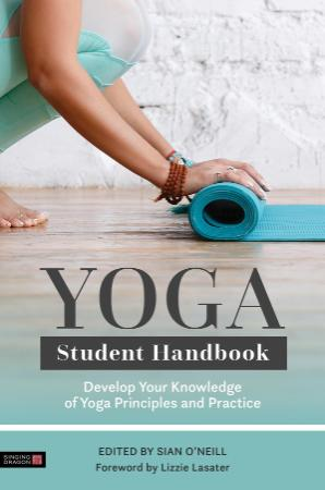 Yoga Student Handbook Develop Your Knowledge of Yoga Principles and Practice