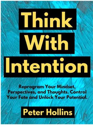 Think With Intention - Reprogram Your Mindset, Perspectives,