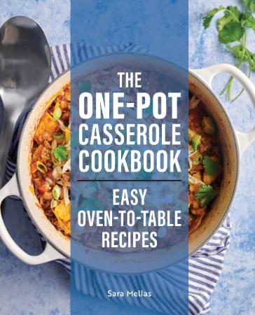 The One-Pot Casserole Cookbook - Easy Oven-to-Table Recipes