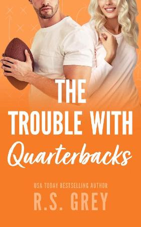 The Trouble With Quarterbacks - R S  Grey