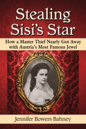 Stealing Sisi's Star   How a Master Thief Nearly Got Away with Austria's Most Famo...