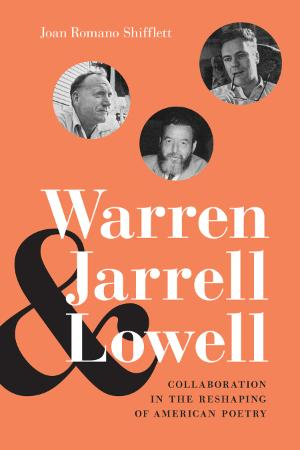 Warren, Jarrell, and Lowell - Collaboration in the Reshaping of American Poetry