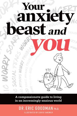 Your Anxiety Beast and You - A Compassionate Guide to Living