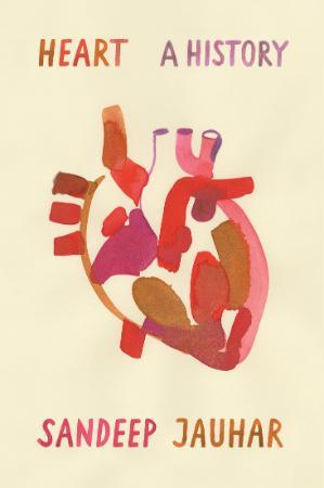 Heart - A History By Sandeep Jauhar